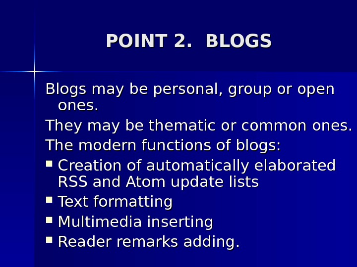 POINT 2.  BLOGS Blogs may be personal, group or open ones. They may be thematic