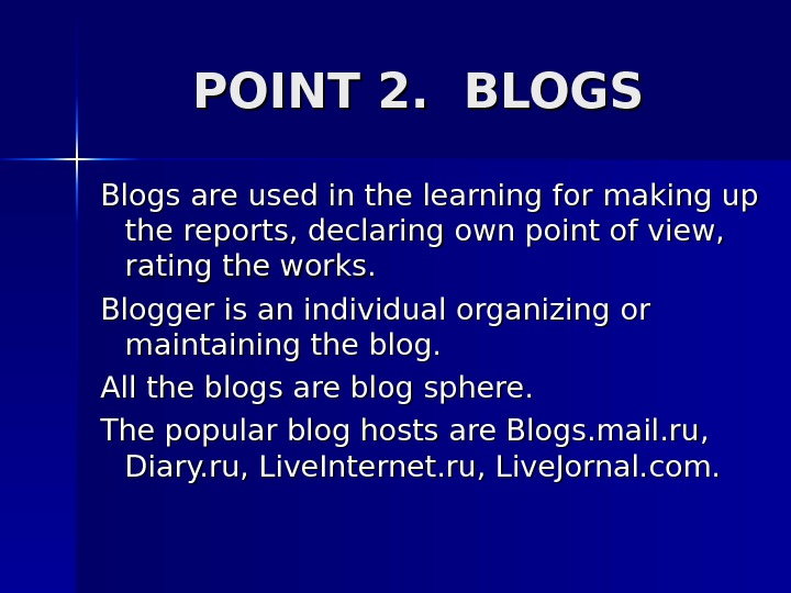 POINT 2.  BLOGS Blogs are used in the learning for making up the reports, declaring