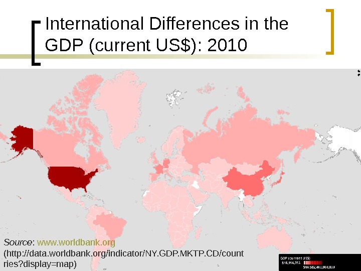 International Differences in the GDP (current US$) :  2010 Source :  www. worldbank. org
