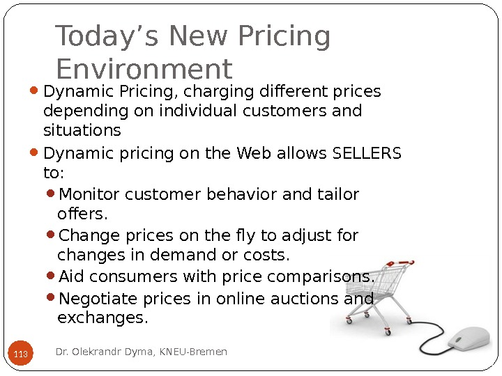 Today's New Pricing Environment Dynamic Pricing, charging different prices depending on individual customers and situations Dynamic