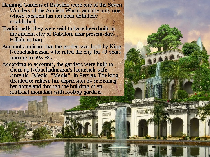 Hanging Gardens of Babylon were one of the Seven Wonders of the Ancient World,