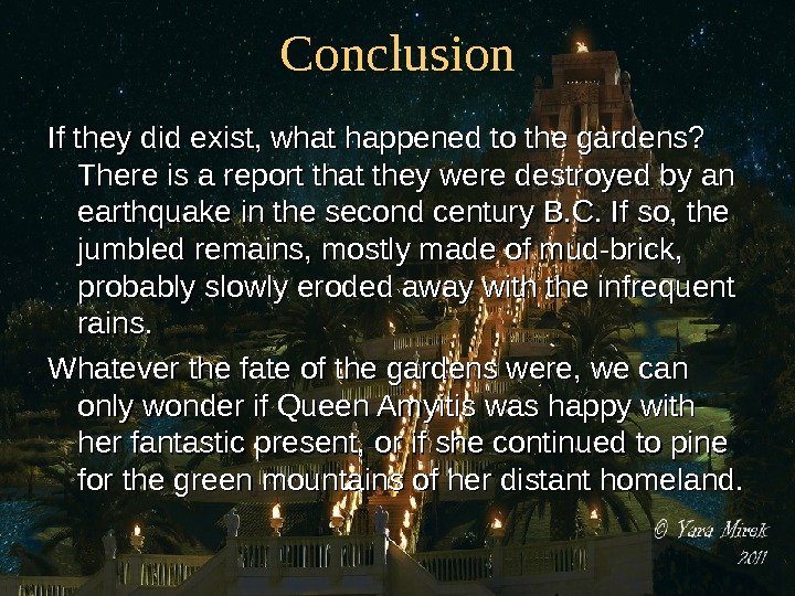 C onclusion If they did exist, what happened to the gardens?  There is