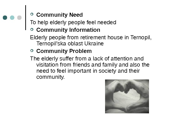 Community Need To help elderly people feel needed Community Information Elderly people from retirement