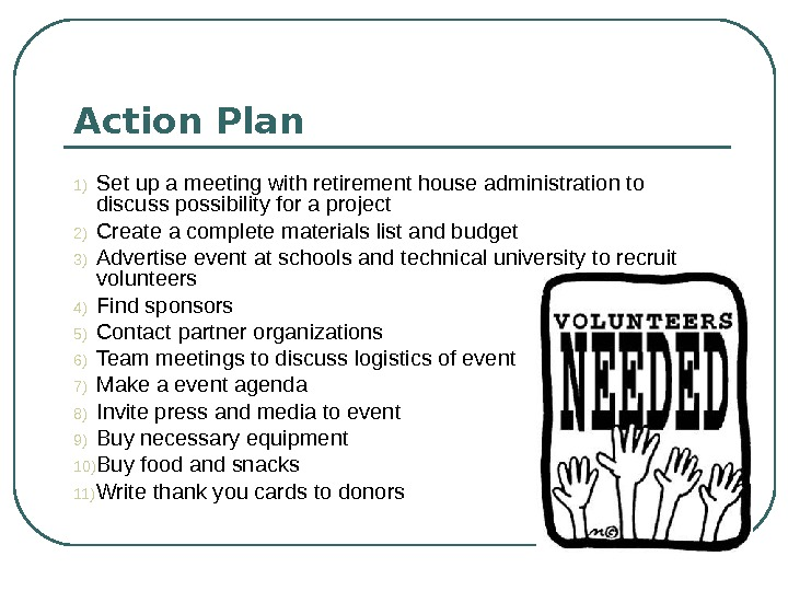 Action Plan 1) Set up a meeting with retirement house administration to discuss possibility
