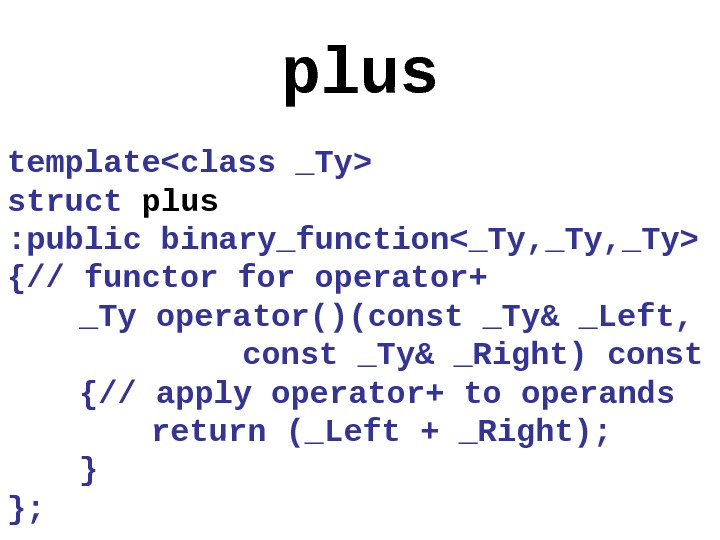 plus templateclass _Ty struct plus  : public binary_function_Ty, _Ty {// functor for operator+ _Ty operator()(const