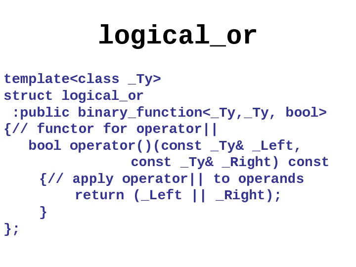 logical_or templateclass _Ty struct logical_or  : public binary_function_Ty, bool {// functor for operator|| bool operator()(const