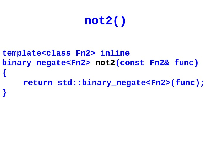 not 2 () templateclass Fn 2 inline binary_negateFn 2 not 2 (const Fn 2& f unc)