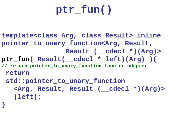 ptr_fun( ) templateclass Arg, class Result inline pointer_to_unary_functionArg, Result,    Result (__cdecl *)(Arg) ptr_fun