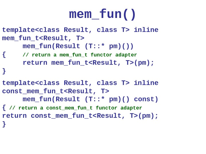 mem_fun () templateclass Result, class T inline mem_fun_tResult, T mem_fun(Result (T: : * p m)()) {