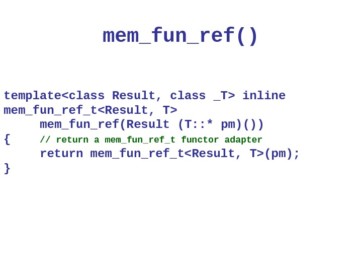 mem_fun_ref () templateclass Result,  class _T inline mem_fun_ref_tResult, T  mem_fun_ref(Result (T: : * p