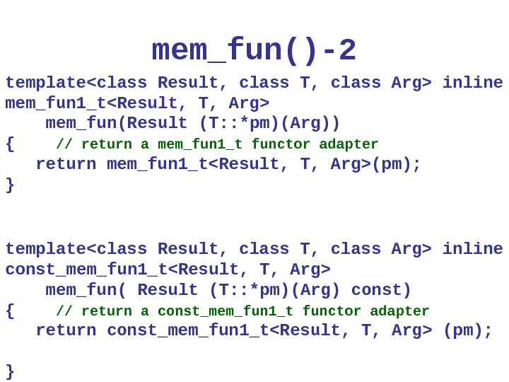 mem_fun ()-2 templateclass Result, class T, class Arg inline mem_fun 1_tResult, T, Arg  mem_fun(Result (T: