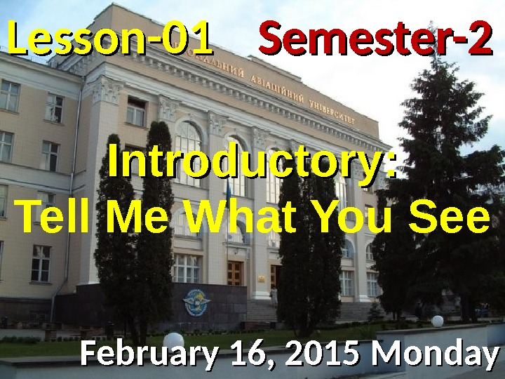 Lesson -- 0101 February 16, 2015 Monday Semester-2 Introductory: Tell Me What You See