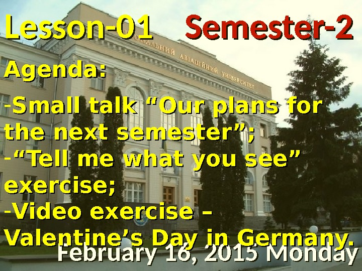 "Lesson -- 0101 February 16, 2015 Monday Semester-2 Agenda: - Small talk ""Our plans for the"