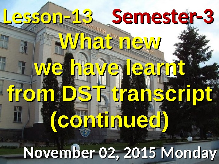 Lesson -- 1313 November 02, 2015 Monday Semester-3 What new we have learnt from DST transcript