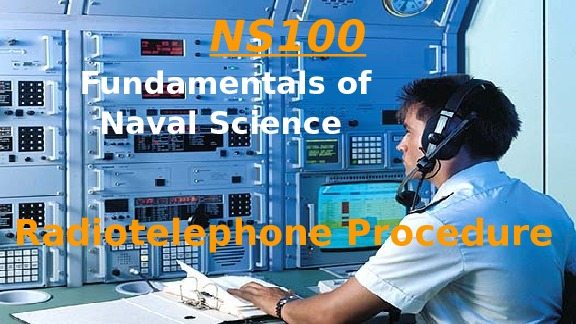 NS 100 Fundamentals of Naval Science  Radiotelephone Procedure