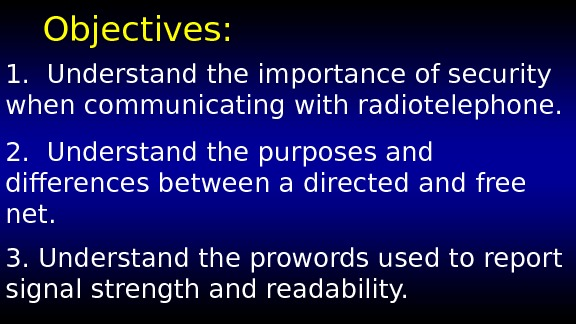 Objectives: 1.  Understand the importance of security when communicating with radiotelephone. 2.  Understand the
