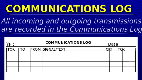 COMMUNICATIONS LOG YP :   Date :   TOR TO FROM SIGNAL/TEXT