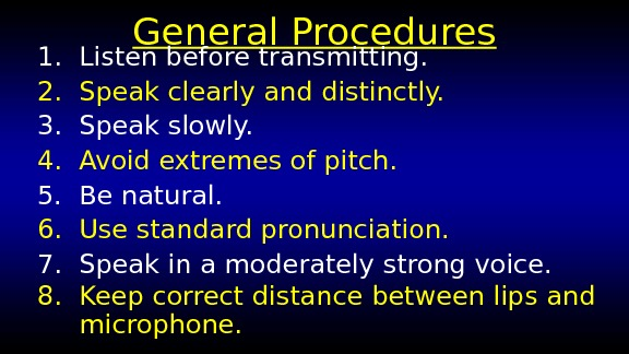General Procedures 1.  Listen before transmitting. 2.  Speak clearly and distinctly. 3.  Speak