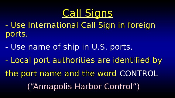 Call Signs - Use International Call Sign in foreign ports. - Use name of ship in
