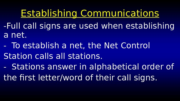 Establishing Communications -Full call signs are used when establishing a net. - To establish a net,