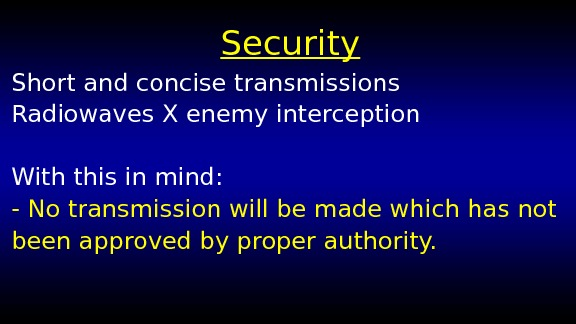Security Short and concise transmissions Radiowaves X enemy interception With this in mind: - No transmission
