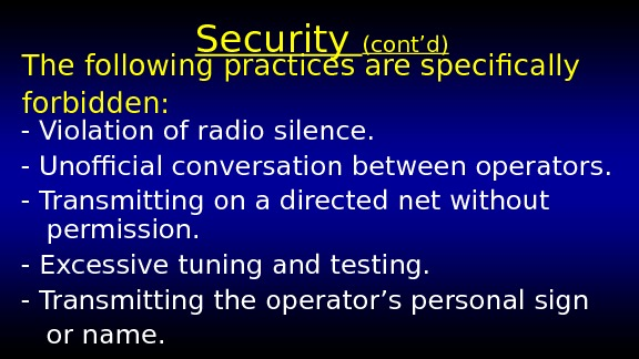 Security (cont'd) - Violation of radio silence. - Unofficial conversation between operators. - Transmitting on a