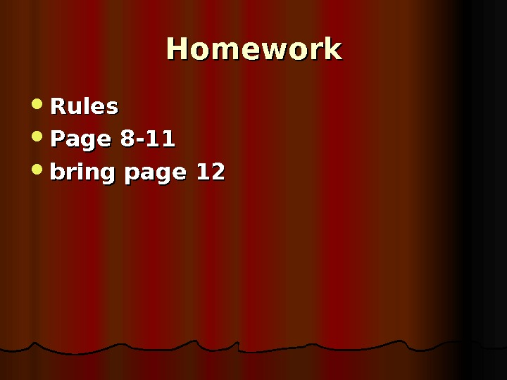 Homework Rules Page 8 -11 bring page 12
