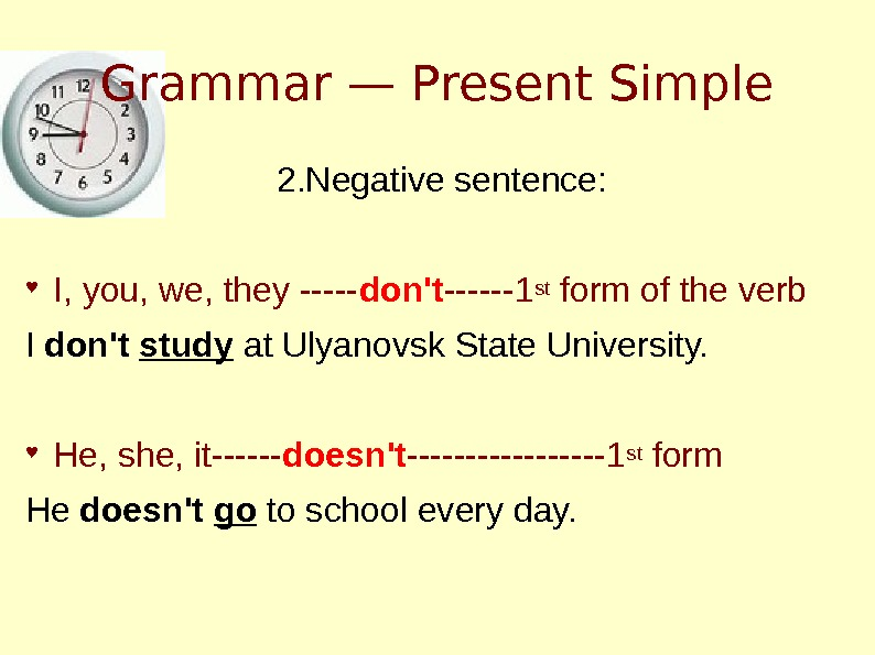 Grammar — Present Simple 2. Negative sentence: ♥ I, you, we, they ----- don't