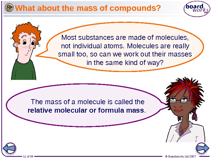 11 of 54 © Boardworks Ltd 2007 What about the mass of compounds? Most substances are