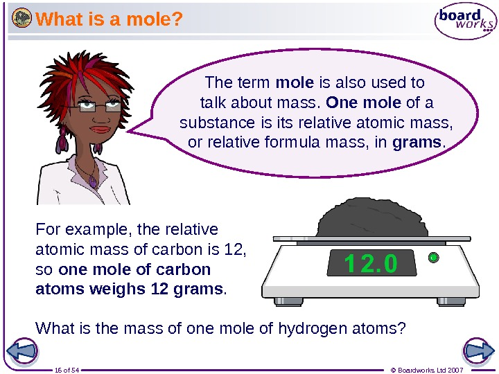 16 of 54 © Boardworks Ltd 2007 What is a mole? For example, the relative atomic