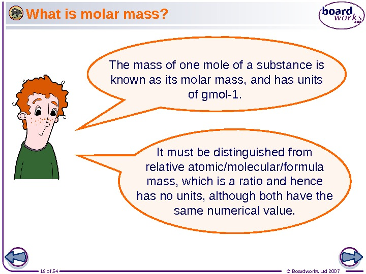 18 of 54 © Boardworks Ltd 2007 What is molar mass? The mass of one mole