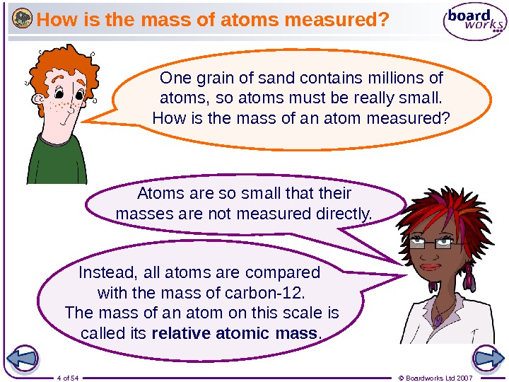 4 of 54 © Boardworks Ltd 2007 How is the mass of atoms measured? Atoms are