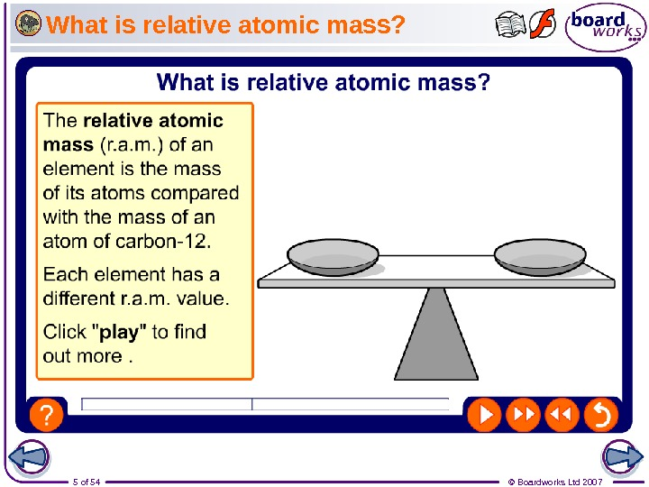 5 of 54 © Boardworks Ltd 2007 What is relative atomic mass?