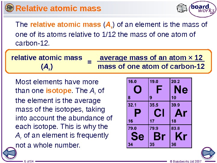6 of 54 © Boardworks Ltd 2007 Relative atomic mass The relative atomic mass ( A
