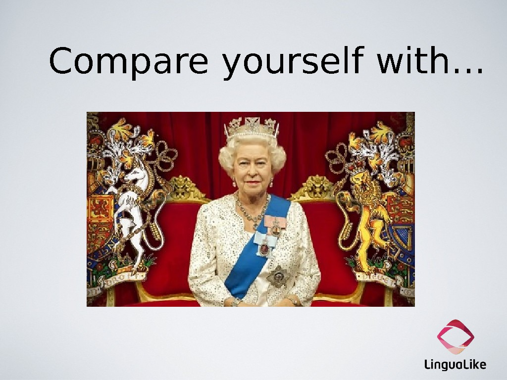 Compare yourself with…