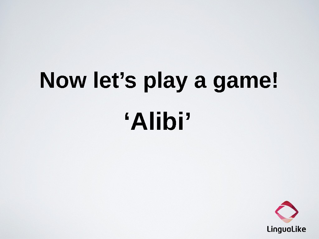 Now let's play a game! ' Alibi'