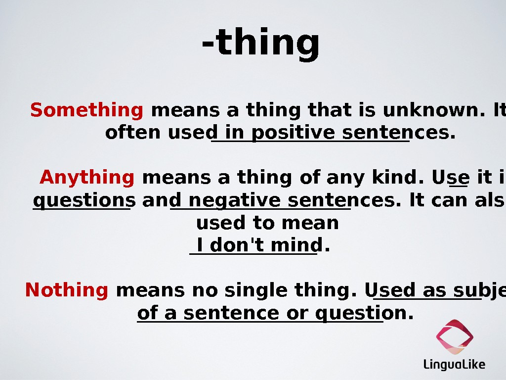 -thing  Something means a thing that is unknown. It is often used in positive sentences.