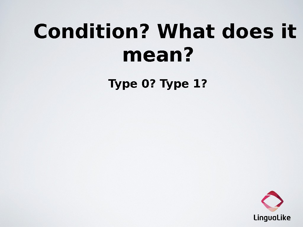 Condition? What does it mean?  Type 0? Type 1?