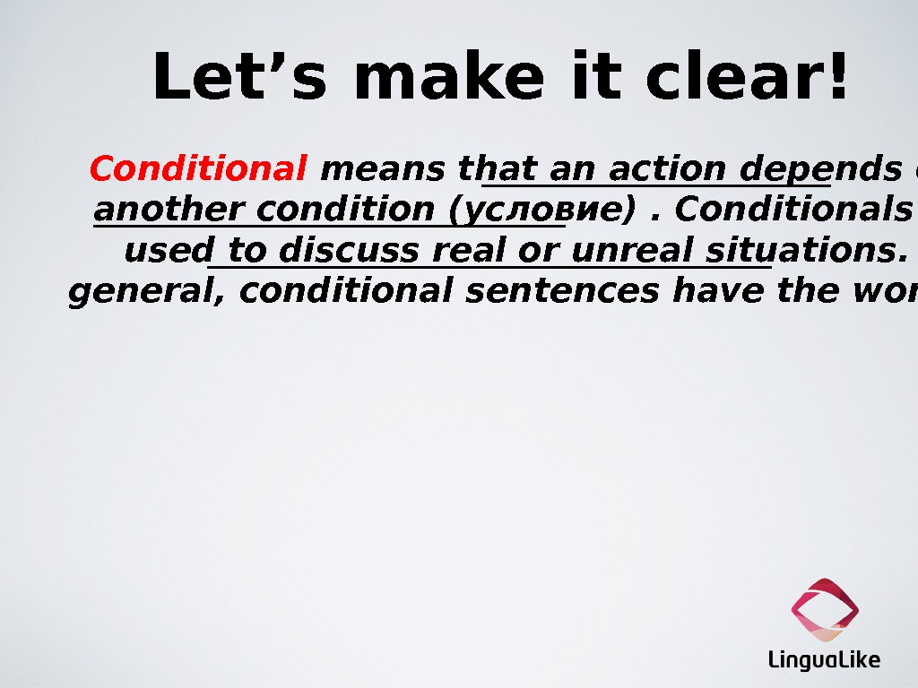 Let's make it clear!  Conditional means that an action depends on another condition (условие). Conditionals
