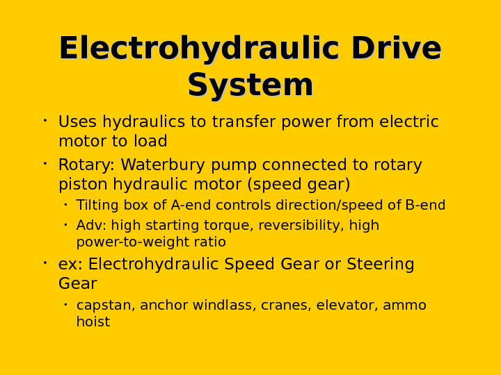 Electrohydraulic Drive System • Uses hydraulics to transfer power from electric motor to load • Rotary: