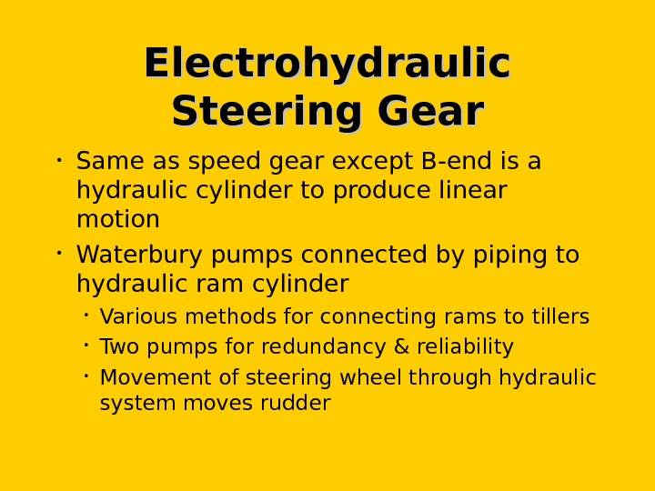 Electrohydraulic Steering Gear • Same as speed gear except B-end is a hydraulic cylinder to produce