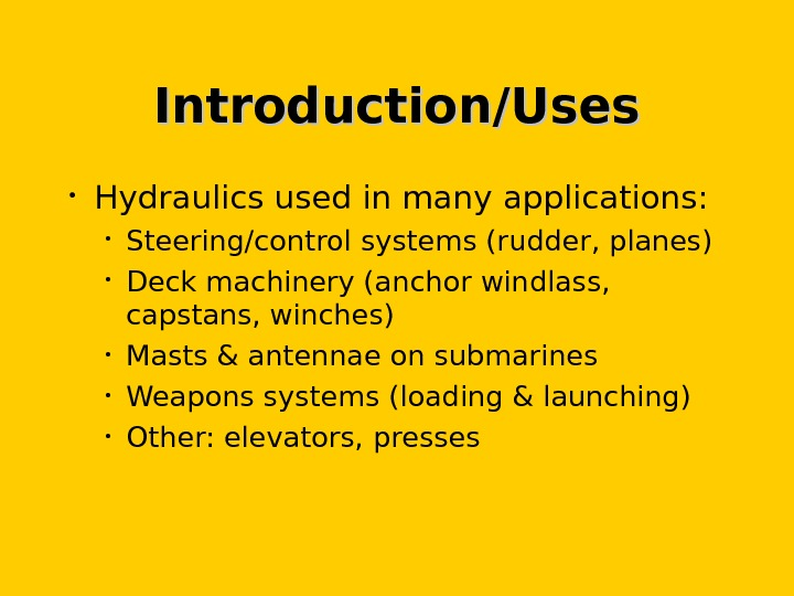 Introduction/Uses • Hydraulics used in many applications:  • Steering/control systems (rudder, planes) • Deck machinery