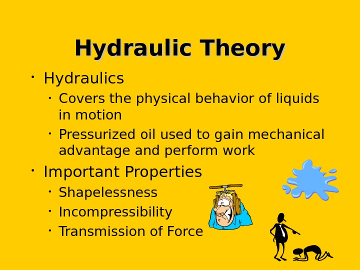 Hydraulic Theory • Hydraulics  • Covers the physical behavior of liquids in motion • Pressurized