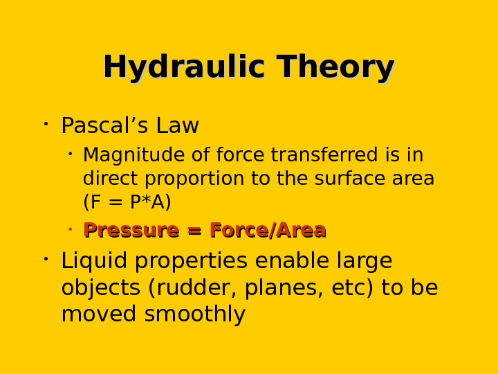 Hydraulic Theory • Pascal's Law • Magnitude of force transferred is in direct proportion to the