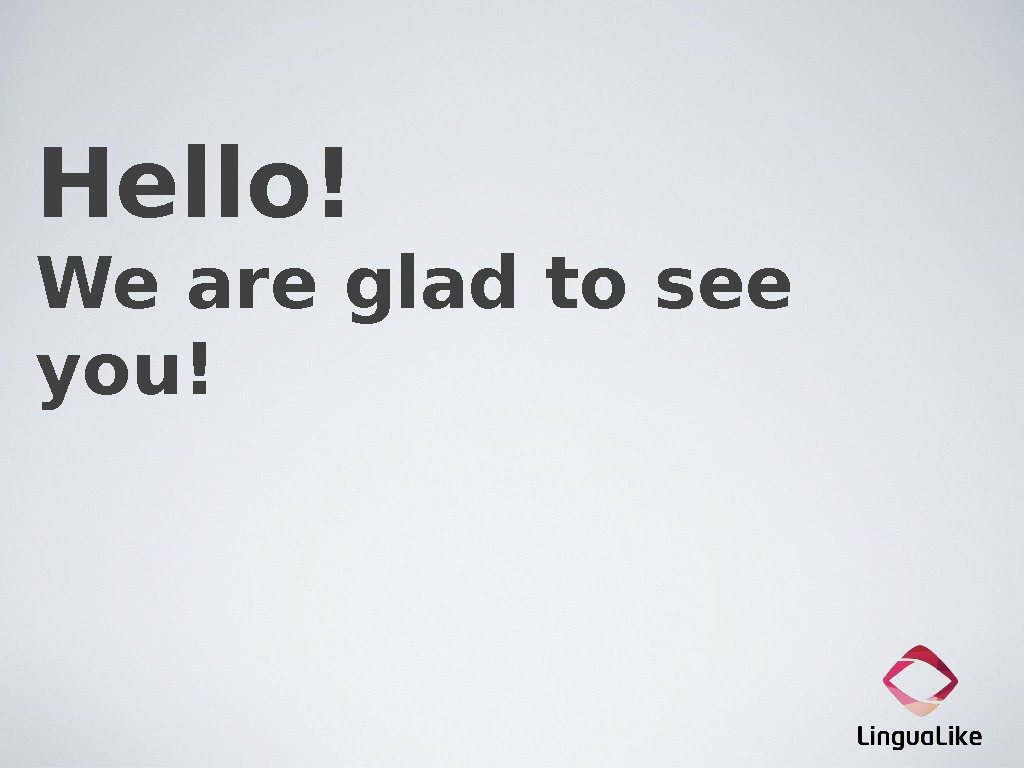 Hello! We are glad to see you!