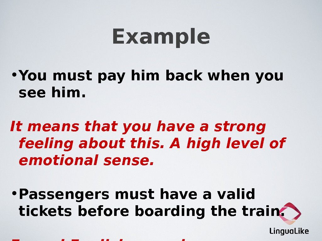 Example • You must pay him back when you see him. It means that you have