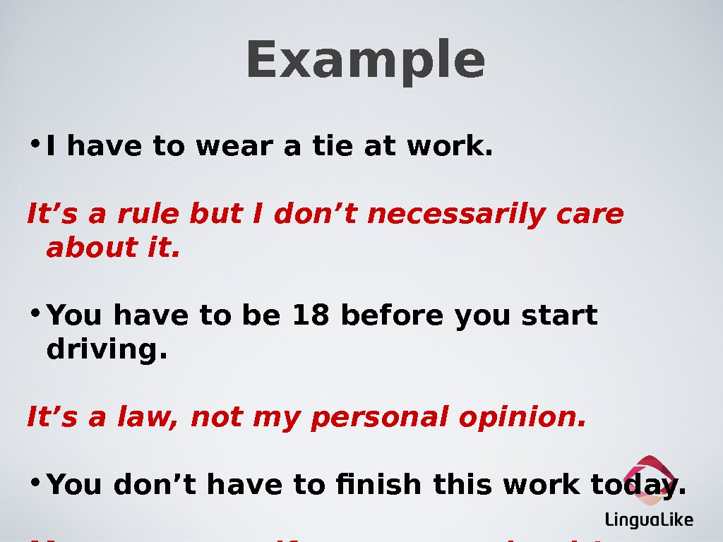 Example • I have to wear a tie at work. It's a rule but I don't