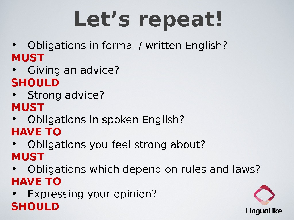 Let's repeat! • Obligations in formal / written English? MUST • Giving an advice? SHOULD •