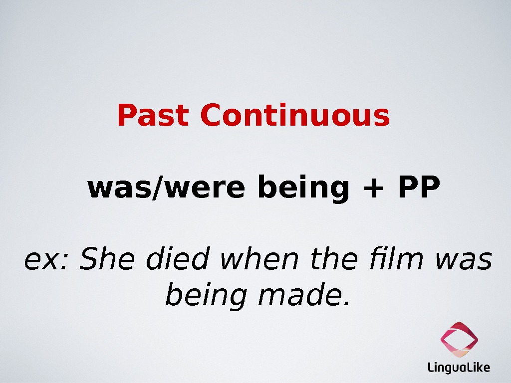 Past Continuous was/were being + PP ex: She died when the film was being made.