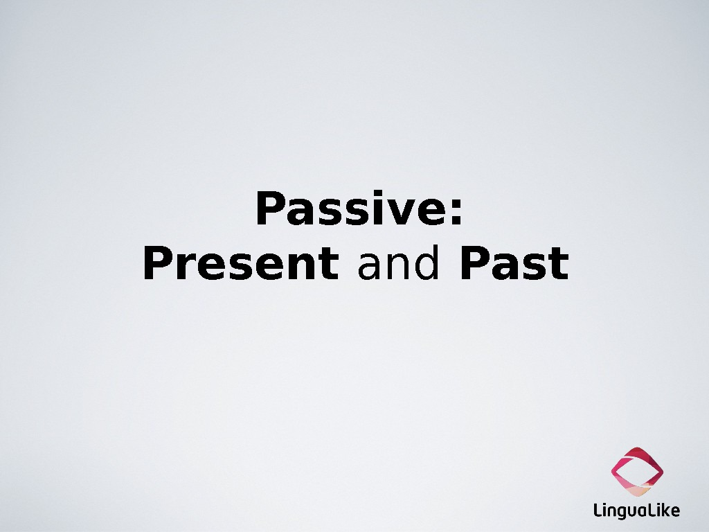 Passive:  Present and Past